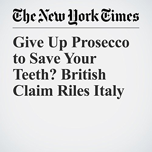 Give Up Prosecco to Save Your Teeth? British Claim Riles Italy copertina