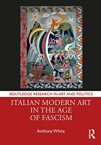 Compare Textbook Prices for Italian Modern Art in the Age of Fascism Routledge Research in Art and Politics 1 Edition ISBN 9780367196271 by White, Anthony