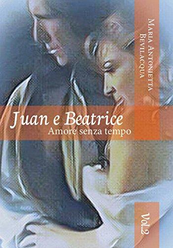 Juan e Beatrice Amore senza tempo: volume secondo: 2
