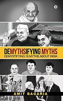 DEMYTHSIFYING MYTHS : Demystifying 18 Myths about India by [Amit Bagaria]