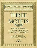 Three Motets - Justorum Animæ, Cœlos Ascendit Hodie and Beati Quorum Via - Set to Music for...