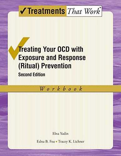 Treating Your OCD with Exposure and Response (Ritual) Prevention Therapy: Workbook (Treatments That