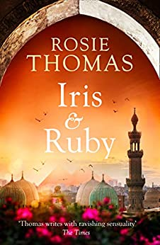 Iris and Ruby: A gripping, exotic WW2 novel from the bestselling author of The Kashmir Shawl by [Rosie Thomas]