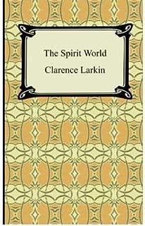 By Clarence Larkin The Spirit World [Paperback]