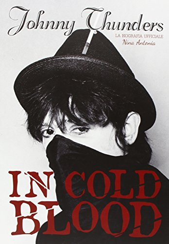 Johnny Thunders in Cold Blood. La biografia ufficiale
