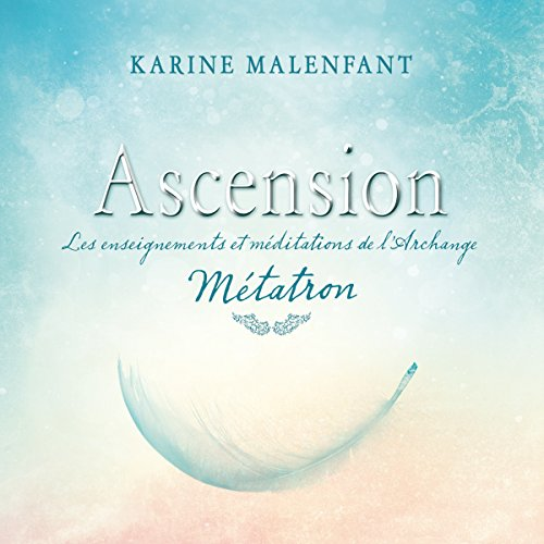 Couverture de Ascension: les enseignements et méditations de l'archange Métatron
