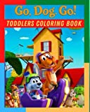 GO, DOG. GO! Toddlers Coloring Book: Perfect Coloring Book For Toddlers With Lots Of Images