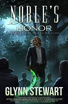 Noble's Honor (Changeling Blood Book 3) by [Glynn Stewart]