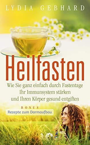 Heilfasten: Wie Sie ganz einfach durch Fastentage Ihr Immunsystem stärken und Ihren Körper gesund...