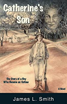 Catherine's Son: The Story of a Boy Who Became an Outlaw by [James Smith]