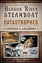 Hudson River Steamboat Catastrophes:: Contests and Collisions (Disaster)