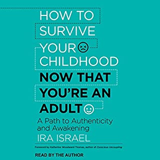 How to Survive Your Childhood Now That You're an Adult     A Path to Authenticity and Awakening              Written by:                                                                                                                                 Katherine Woodward Thomas - foreword,                                                                                        Ira Israel                               Narrated by:                                                                                                                                 Ira Israel                      Length: 4 hrs and 44 mins     36 ratings     Overall 4.1