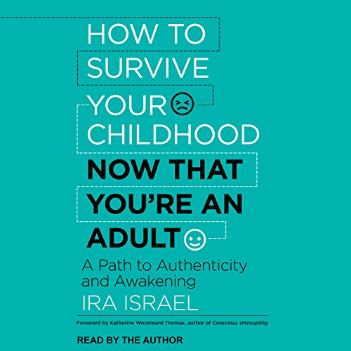 How to Survive Your Childhood Now That You're an Adult     A Path to Authenticity and Awakening              By:                                                                                                                                 Katherine Woodward Thomas - foreword,                                                                                        Ira Israel                               Narrated by:                                                                                                                                 Ira Israel                      Length: 4 hrs and 44 mins     13 ratings     Overall 4.2