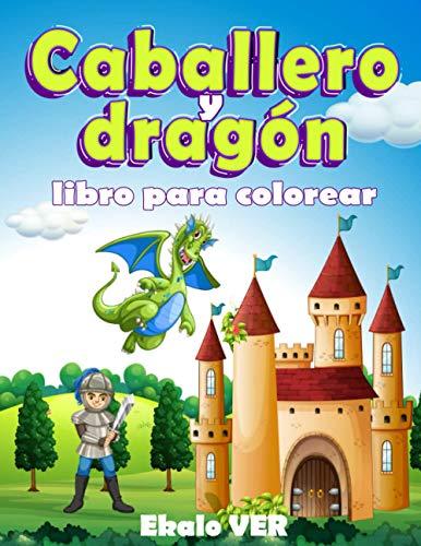 Libro para colorear caballero y dragón: Libro para colorear para niños a partir de 4 años | dibujo de dibujos animados sobre el tema medieval de la Edad Media para aprender a colorear sin exagerar.