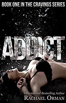 Addict (An Erotic BDSM Romance Novel) (Cravings Book 1) by [Rachael Orman, Leanne Rabesa]