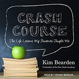 Crash Course     The Life Lessons My Students Taught Me              By:                                                                                                                                 Kim Bearden                               Narrated by:                                                                                                                                 Tiffany Morgan                      Length: 4 hrs and 46 mins     3 ratings     Overall 5.0