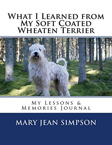 What I Learned from My Soft Coated Wheaten Terrier: My Lessons & Memories Journal