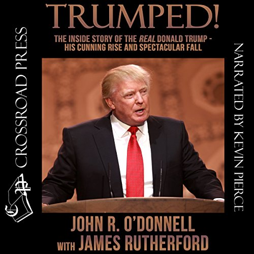 Trumped!     The Inside Story of the Real Donald Trump - His Cunning Rise and Spectacular Fall              By:                                                                                                                                 John R. O'Donnell,                                                                                        James Rutherford                               Narrated by:                                                                                                                                 Kevin Pierce                      Length: 9 hrs and 50 mins     135 ratings     Overall 4.5