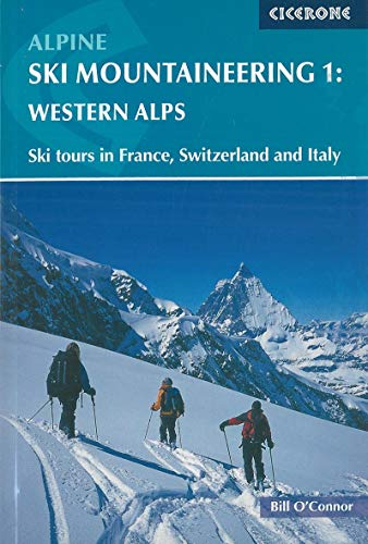O'Connor, B: Alpine Ski Mountaineering Vol 1 - Western Alps: Volume 1 (Cicerone Winter and Ski Mountaineering S)