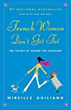 French Women Don't Get Fat: The Secret of Eating for Pleasure