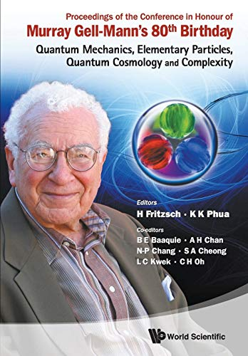 Proceedings of the Conference in Honour of Murray Gell-Mann\'s 80th Birthday: Quantum Mechanics, Elementary Particles, Quantum Cosmology and Complexity ... University, Singapore, 24 - 26 February 2010