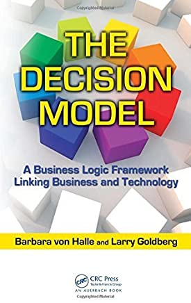 The Decision Model: A Business Logic Framework Linking Business and Technology (IT Management) by Barbara von Halle Larry Goldberg(2009-10-27)