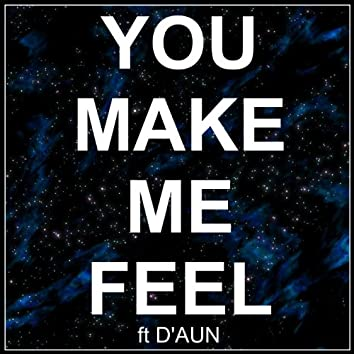 You Make Me Feel (feat. D'aun)