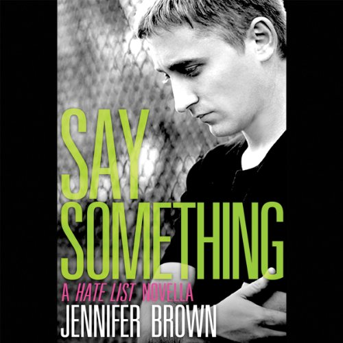 Say Something     A Hate List Novella              By:                                                                                                                                 Jennifer Brown                               Narrated by:                                                                                                                                 Ivan Martinovic                      Length: 2 hrs and 23 mins     Not rated yet     Overall 0.0