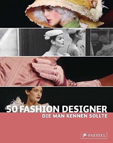 50 Fashion Designer, die man kennen sollte (50, die man kennen sollte..., Band 2)
