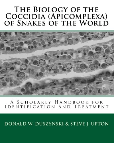 The Biology of the Coccidia Apicomplexa of Snakes of the World: A Scholarly Handbook for Identification and Treatment