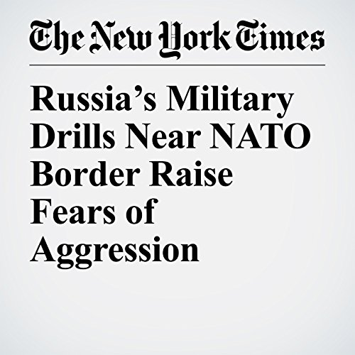 Russia's Military Drills Near NATO Border Raise Fears of Aggression copertina