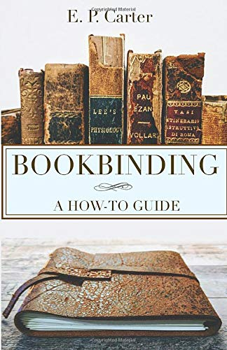 Compare Textbook Prices for Bookbinding: A How To Guide  ISBN 9781719022125 by Carter, E. P.