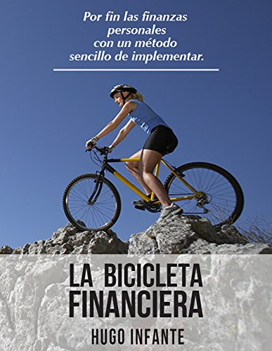 La Bicicleta Financiera: Por fin las finanzas personales con un método sencillo de implementar