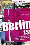 Berlin 151: Die Stadt im ewigen Aufbruch, ihre Orte und ihre Menschen in 151 Momentaufnahmen
