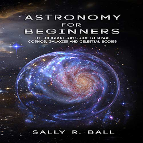 Astronomy for Beginners: The Introduction Guide to Space, Cosmos, Galaxies and Celestial Bodies audiobook cover art