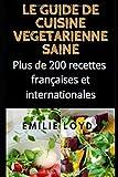 Le Guide de cuisine végétarienne saine: Plus de 200 recettes françaises et internationales