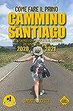 Come fare il Primo cammino di Santiago: Finalmente la guida 2020-2021 al Cammino di Santiago: completa, semplice, aggiornata, completa, emozionante.