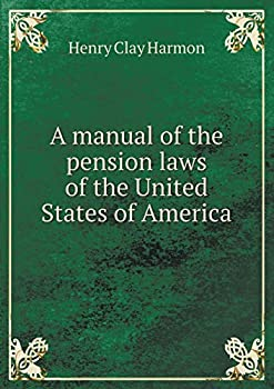 Paperback A Manual of the Pension Laws of the United States of America Book