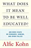 Image of What Does it Mean to Be Well Educated? And Other Essays on Standards, Grading, and Other Follies