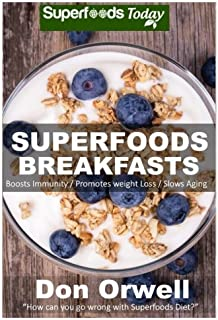 Superfoods Breakfasts: Quick & Easy Cooking Recipes, Antioxidants & Phytochemicals, Whole Foods Diets, Gluten Free Cooking, Breakfast Cooking, Heart Healthy Cooking, Wheat-Free Diet, Low Fat Cooking