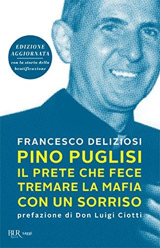 Pino Puglisi, il prete che fece tremare la mafia con un sorriso. Ediz. ampliata
