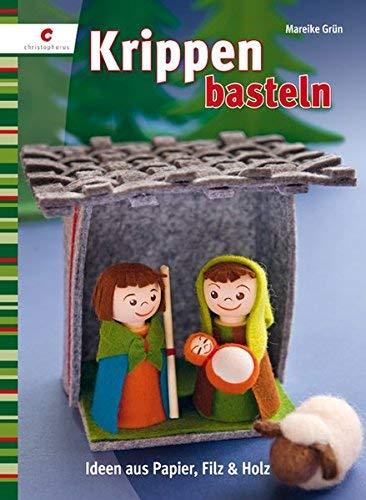 Krippen basteln: Ideen aus Papier, Filz & Holz by Mareike Grün(1. Juli 2010)