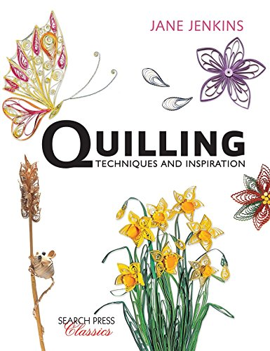 Quilling: Techniques and Inspiration (Search Press Classics): Re-issue