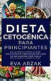 DIETA CETOGÉNICA PARA PRINCIPIANTES: 50 Recetas Fáciles y Rápidas para Adelgazar, Quema...