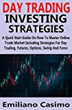 DAY TRADING INVESTING STRATEGIES: A Quick Start Guide On How To Master Online Trade Market Including Strategies For Day Trading, Futures, Options, Swing And Forex (English Edition)