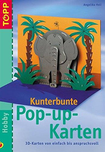 Kunterbunte Pop-up-Karten: 3D-Karten von einfach bis anspruchsvoll für alle Anlässe