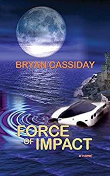 Force of Impact (Ethan Carr Thrillers Book 4) by [Bryan Cassiday, Cathy White]