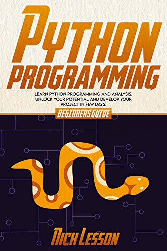 PYTHON PROGRAMMING: BEGINNERS GUIDE TO LEARN PYTHON PROGRAMMING AND ANALYSIS. UNLOCK YOUR POTENTIAL AND DEVELOP YOUR PROJECT IN FEW DAYS (English Edition)