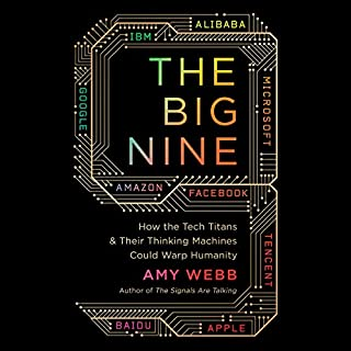 The Big Nine     How the Tech Titans and Their Thinking Machines Could Warp Humanity              By:                                                                                                                                 Amy Webb                               Narrated by:                                                                                                                                 Amanda Dolan                      Length: 9 hrs and 35 mins     8 ratings     Overall 4.3