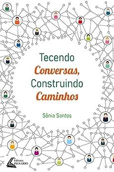 Tecendo Conversas, Construindo Caminhos por [Sônia  Santos]